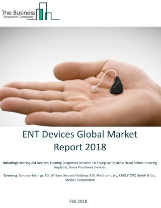 ENT Devices Global Market Report 2018