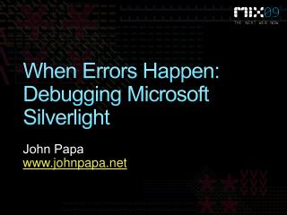 When Errors Happen: Debugging Microsoft Silverlight