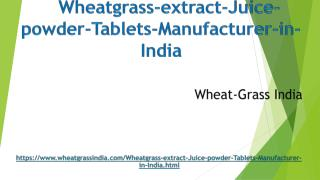 Wheatgrass extract-Juice- powder-Tablets Manufacturer in India