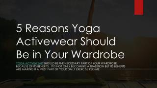 5 Reasons Yoga Activewear Should be in Your Wardrobe