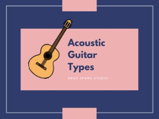 Acoustic Guitar Types - Find Your Best Fit