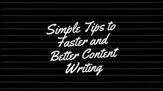 Simple Tips to Faster and Better Content Writing