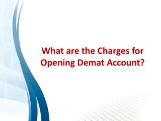 What are the Charges for Opening Demat Account?