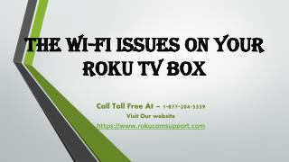 The Wi-Fi Issues On Your Roku TV box call Toll f Free - 1-877-204-5559