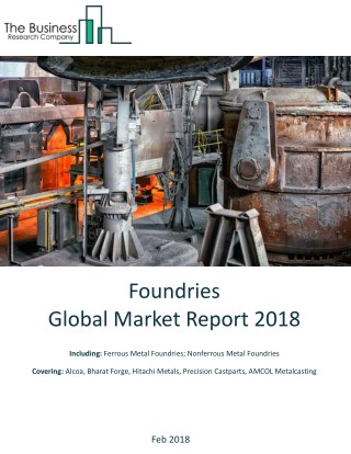 Foundries Global Market Report 2018