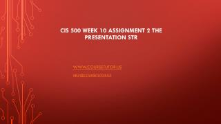 CIS 500 Week 10 Assignment 2 The Presentation STR