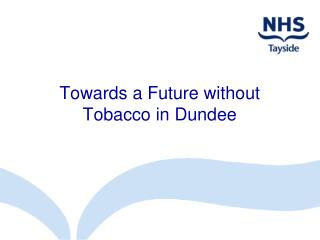 Towards a Future without Tobacco in Dundee