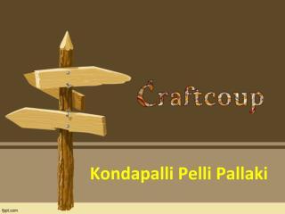 Kondapalli Pelli Pallaki, Buy Kondapalli Pallaki Online - Craftcoup