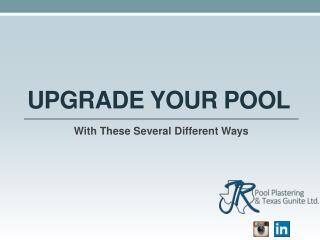 4 Different Ways to Upgrade Your Pool