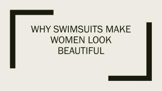 Why Swimsuits Make Women Look Beautiful