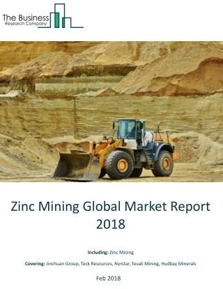 Zinc Mining Global Market Report 2018