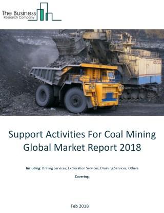 Support Activities For Coal Mining Global Market Report 2018