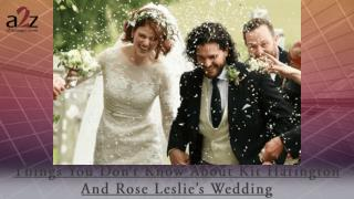 Things You Don't Know About Kit Harington And Rose Leslie's Wedding