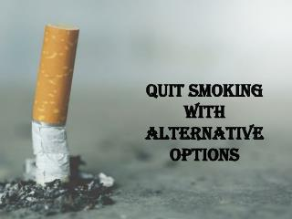 Quit Smoking with Alternative Options