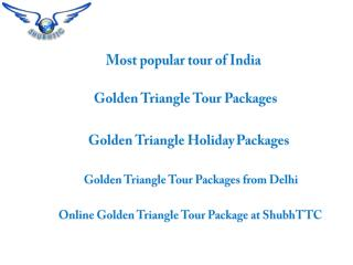 Luxury Golden Triangle Tour Package in India from ShubhTTC