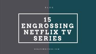 15 Engrossing Netflix TV Series