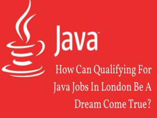 How can qualifying for java jobs in london be a dream come true