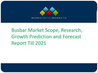 Busbar Market Scope, Research, Growth Prediction and Forecast Report Till 2021