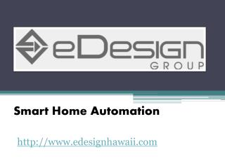 Smart Home Automation - www.edesignhawaii.com