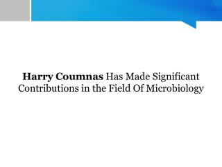 Harry Coumnas Has Made Significant Contributions in the Field Of Microbiology