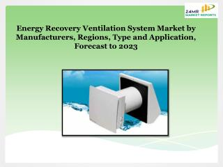 Energy Recovery Ventilation System Market by Manufacturers, Regions, Type and Application, Forecast to 2023