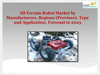 All Terrain Robot Market by Manufacturers, Regions (Province), Type and Application, Forecast to 2023