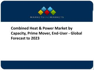 Combined Heat & Power Market by Capacity, Prime Mover, End-User - Global Forecast to 2023