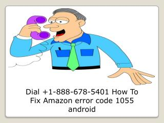 Dial  1-888-678-5401 How To Fix Amazon error code 1055 android