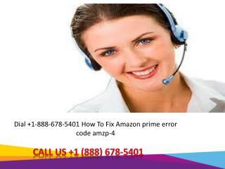 Dial  1-888-678-5401 How To Fix Amazon prime error code amzp-4