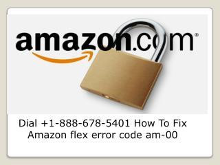 Dial  1-888-678-5401 How To Fix Amazon flex error code am-00