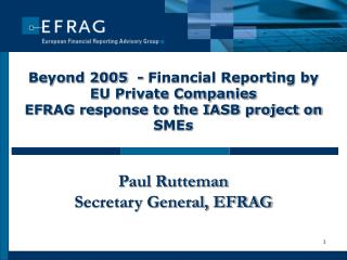Beyond 2005  - Financial Reporting by EU Private Companies EFRAG response to the IASB project on SMEs   Paul Rutteman Se