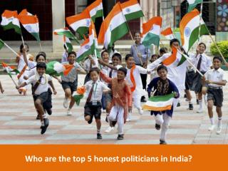 Who are the top 5 honest politician in India ?