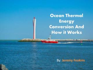 Ocean Thermal Energy Conversion and How it Works - Jeremy Feakins