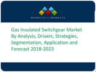Gas Insulated Switchgear Market By Analysis, Drivers, Strategies, Segmentation, Application and Forecast 2018-2023