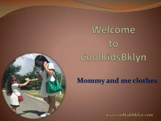 Cool Kids Bklyn Provides Mommy and me clothes