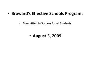 Broward's Effective Schools Program: Committed to Success for all Students August 5, 2009