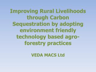 Improving Rural Livelihoods through Carbon Sequestration by adopting environment friendly technology based agro-forestry