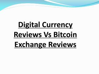 Digital Currency Reviews Vs Bitcoin Exchange Reviews