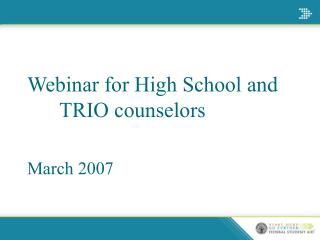 Webinar for High School and 		TRIO counselors March 2007