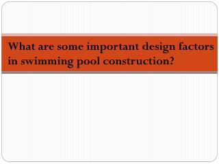 What are some important design factors in swimming pool construction?