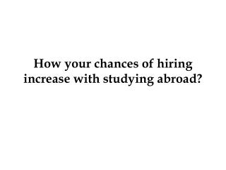 How your chances of hiring increase with studying abroad?