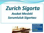 Zurich Sigorta  Avukat Mesleki Sorumluluk Sigortasi