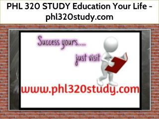 PHL 320 STUDY Education Your Life / phl320study.com