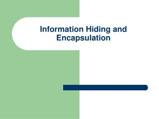 Information Hiding and Encapsulation
