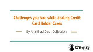 Credit Card Holder Cases in Dubai : Al Ittihad Debt Collection