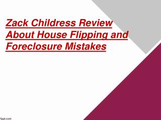 Zack Childress Review About House Flipping and Foreclosure Mistakes