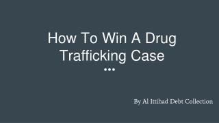 Tips To Win Drug Trafficking Cases Dubai By Al Ittihad