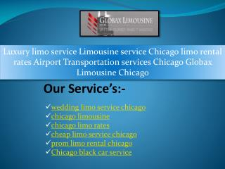 Luxury limo service Limousine service Chicago limo rental rates Airport Transportation services Chicago Globax Limousin