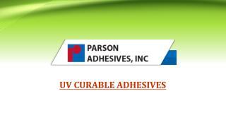 Parson Adhesives - UV CURABLE ADHESIVES