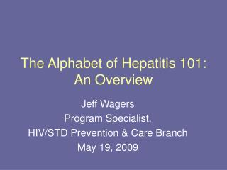 The Alphabet of Hepatitis 101: An Overview